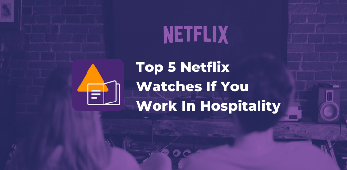Top 5 Netflix Watches If You Work In Hospitality