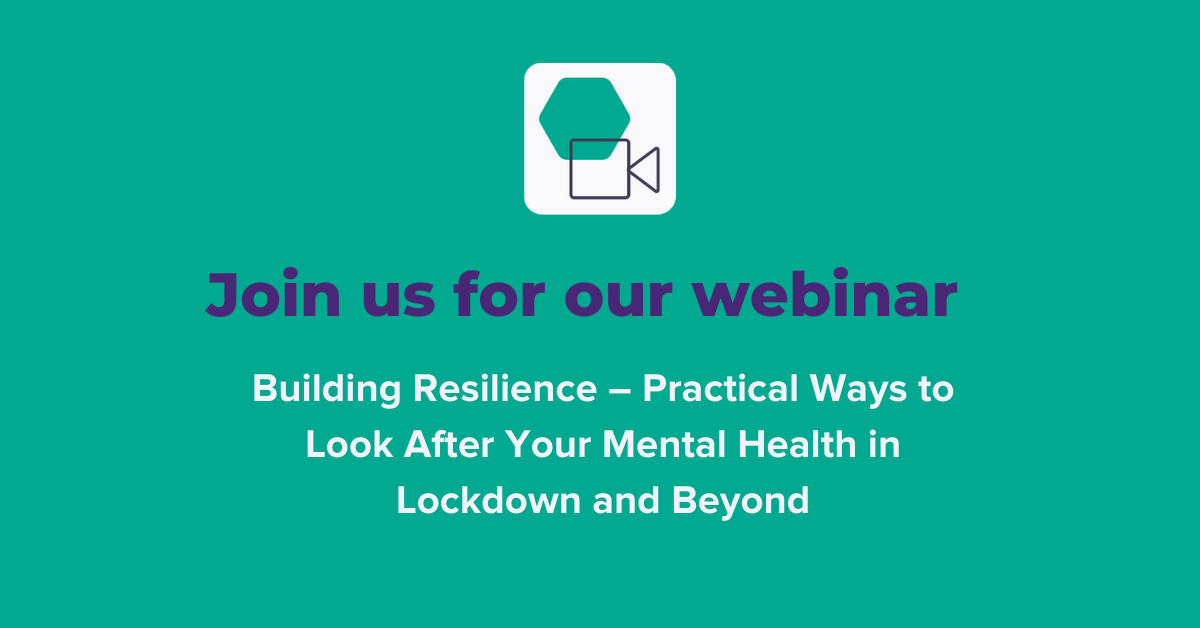 Building Resilience Webinar – Practical Ways to Look After Your Mental Health in Lockdown and Beyond