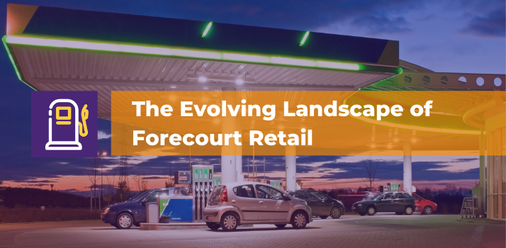 The Evolving Landscape of Forecourt Retail